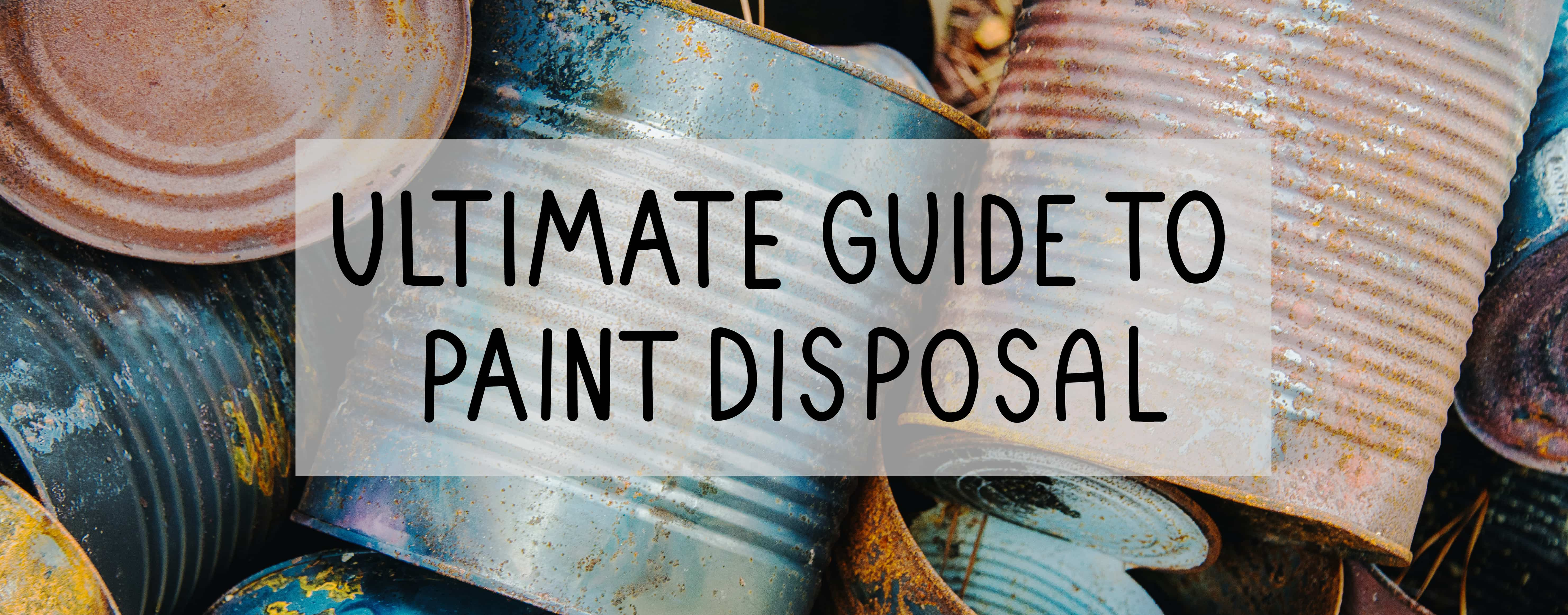 old paint tins guide to paint disposal