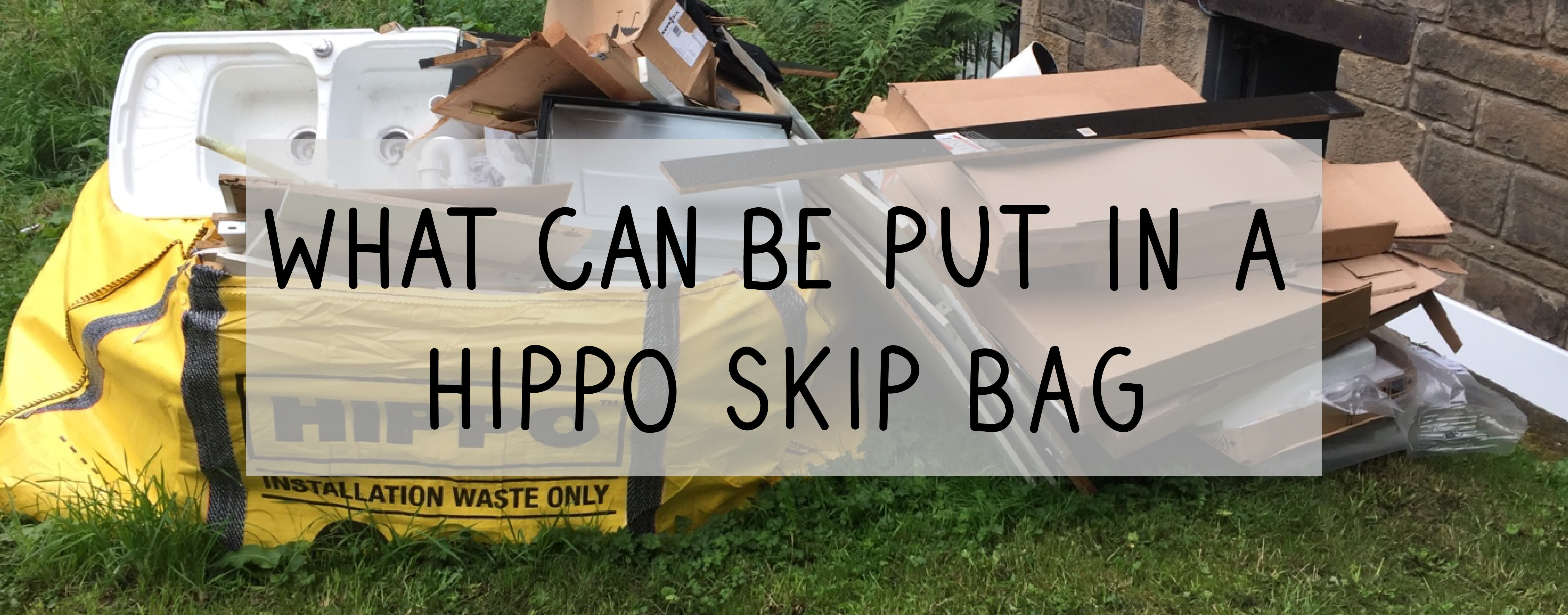 what can and cant be put in a hippo bag skip bag ultimate guide