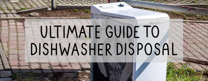 ultimate guide to old dishwasher disposal